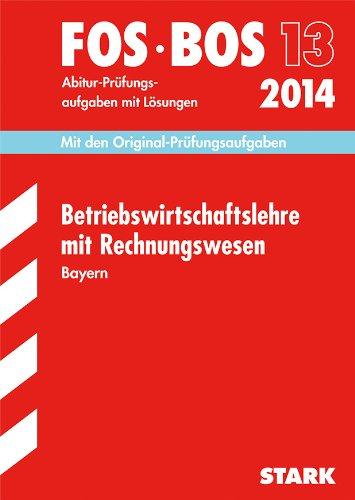 Abschluss-Prüfungsaufgaben Wirtschaftsschule Bayern. Mit Lösungen / Rechnungswesen 2014: Mit den Original-Prüfungsaufgaben