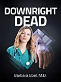 #9: Downright Dead: A Medical Thriller (Dr. Annabel Tilson Novels Book 5)