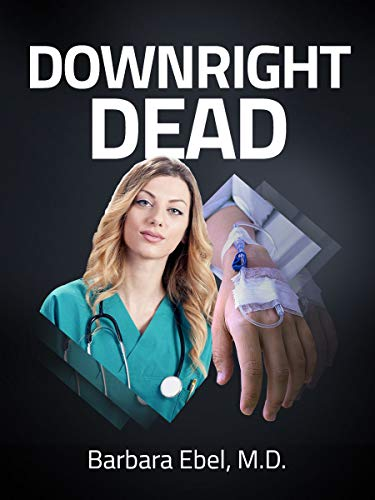 Downright Dead: A Medical Thriller (Dr. Annabel Tilson Novels Book 5) by [Ebel, Barbara]