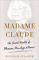 Madame Claude: Her Secret World of Pleasure, Privilege, and Power