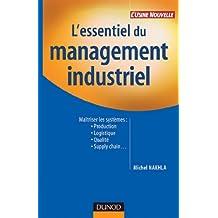 L'essentiel du management industriel : Maîtriser les systèmes : Production, logistique, qualité, supply chain... (Performance industrielle) (French Edition)