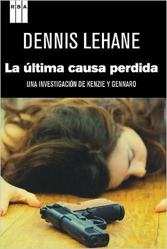 La última causa perdida (NOVELA POLICÍACA): Amazon.es: Lehane, Dennis, De España Renedo, Ramon, DE ESPAÑA RENEDO, RAMON: Libros