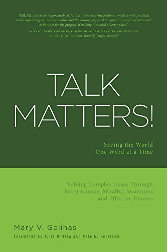 Talk Matters!: Saving the World One Word at a Time; Solving Complex Issues Through Brain Science, Mindful Awareness and Effective Process (Changing The World One Word At A Time)