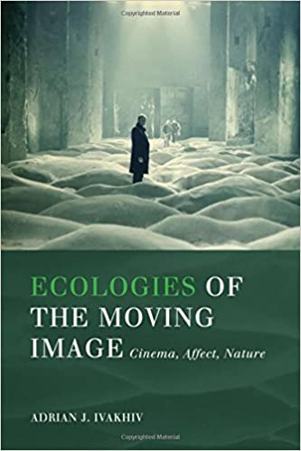 Book Ecologies of the Moving Image: Cinema, Affect, Nature (Environmental Humanities)
