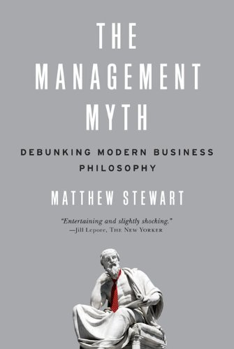 The Management Myth: Debunking Modern Business Philosophy cover