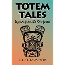 Totem tales: Legends from the rainforest by Edward C Meyers (2005-06-30)
