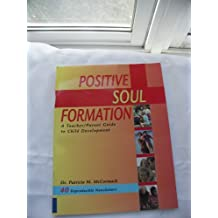 Positive Soul Formation: A Teacher/Parent Guide to Child Development by Patricia McCormack (2005-01-02)