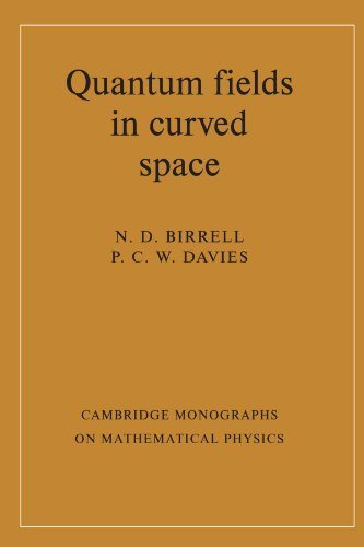 Quantum Fields in Curved Space (Cambridge Monographs on Mathematical Physics)