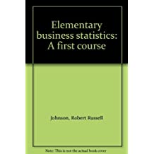 Elementary Business Statistics: A First Course