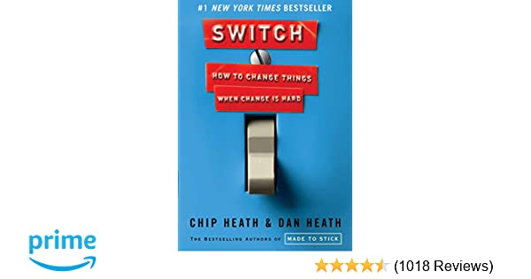 Switch: How to Change Things When Change Is Hard: Chip Heath