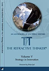 The Refractive Thinker: Vol. V: Strategy in Innovation (Refractive Thinker: An Anthology of Higher Learning)