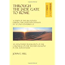 Through the Jade Gate to Rome: A Study of the Silk Routes during the Later Han Dynasty 1st to 2nd Centuries CE