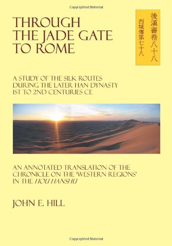 Through the Jade Gate to Rome: A Study of the Silk Routes during the Later Han Dynasty 1st to 2nd Centuries CE (Rome Jade Gate)