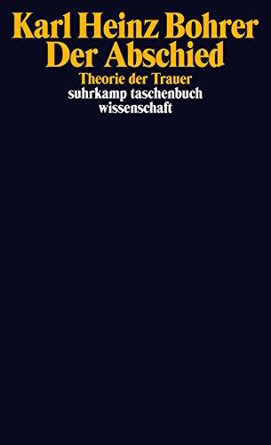 Der Abschied: Theorie der Trauer: Baudelaire, Goethe, Nietzsche, Benjamin (suhrkamp taschenbuch wissenschaft)