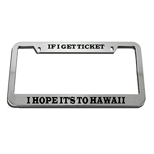 Speedy Pros If I Get Ticket I Hope It'S To Hawaii License Plate Frame Tag Holder