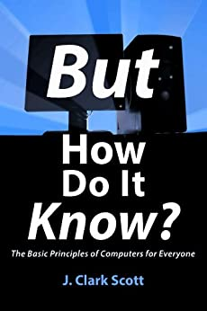 But How Do It Know? - The Basic Principles of Computers for Everyone (English Edition) por [Scott, J Clark]