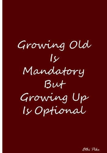 Growing Old Is Mandatory But Growing Old Is Optional: An Ethi Pike Collectible Journal pdf