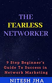 The Fearless Networker: 9 Step Beginner's Guide To Success in Network Marketing