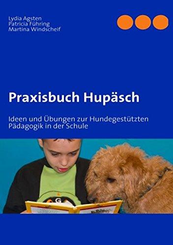 Praxisbuch Hupäsch: Ideen und Übungen zur Hundegestützten Pädagogik in der Schule