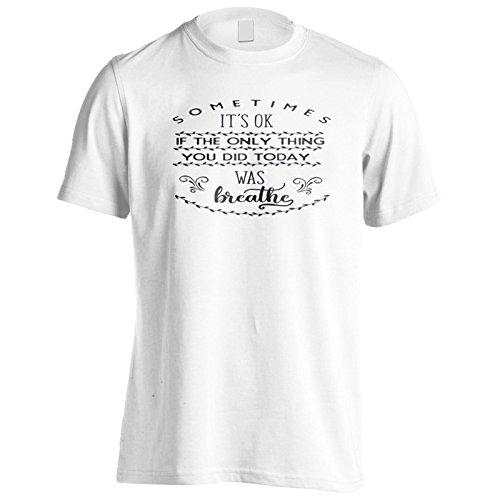 Manchmal Ist Es Ok, Wenn Das Einzige, Was Du Heute Getan Hast, Atmete Herren T-Shirt n939m
