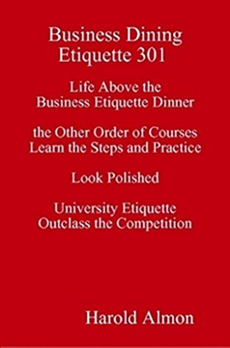 Business Dining Etiquette 301 Life Above the Business Etiquette Dinner the Other Order of Courses Learn the Steps and Practice Look Polished University Etiquette Outclass the Competition