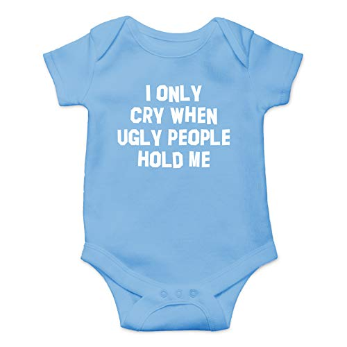 I Only Cry When Ugly People Hold Me Funny Humor Infant Baby Romper - Cute Novelty Gift (Light Blue, 12 Months)