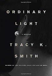 Ordinary Light: A memoir by Tracy K. Smith (2015-03-31)