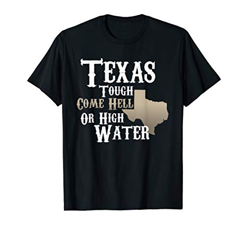 Texas Tough Come Hell Or High Water T-Shirt