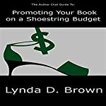 The Author Chat Guide to Promoting Your Book on a Shoestring Budget: The Author Chat Guides 2 | Lynda D. Brown