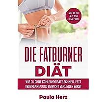 Die Fatburner Diät: Wie du ohne Kohlenhydrate schnell Fett verbrennen und Gewicht verlieren wirst (German Edition)