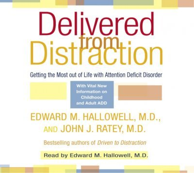 Delivered from Distraction: Getting the Most out of Life with Attention Deficit Disorder by Random House Audio