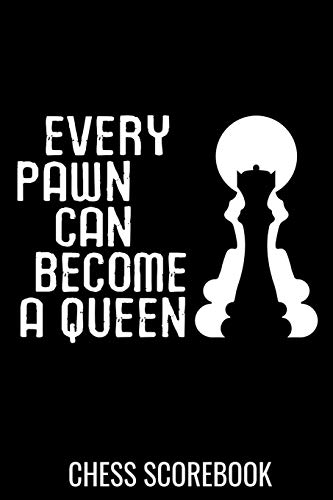 Every Pawn can become a Queen | Chess Scorebook: Record your Games, Track your Moves & Analyse your Strategies | 80…