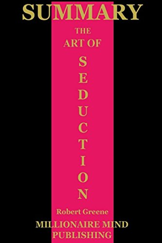 Summary: The Art of Seduction by Robert Greene: Key Ideas in 1 Hour or Less (Power, Seduction, and War)