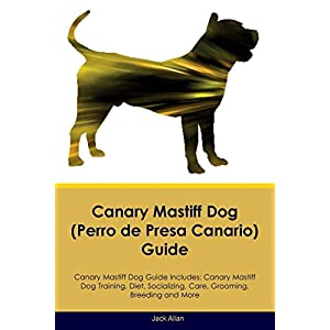 Canary Mastiff Dog (Perro de Presa Canario) Guide Canary Mastiff Dog Guide Includes: Canary Mastiff Dog Training, Diet, Socializing, Care, Grooming, Breeding and More 41