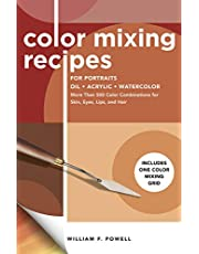 Color Mixing Recipes for Portraits Oil, Acrylic, Watercolor: More Than 500 Color Combinations for Skin, Eyes, Lips & Hair - Includes One Color Mixing Grid