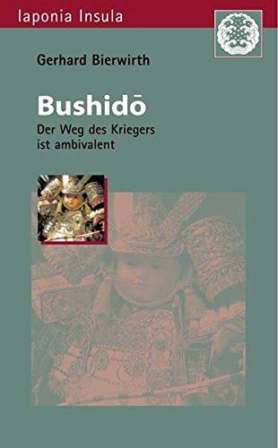 Bushidô: Der Weg des Kriegers ist ambivalent (Iaponia Insula, Band 15)