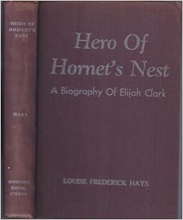 Hero Of Hornet S Nest A Biography Of Elijah Clark Hays Louise Frederick Amazon Com Books