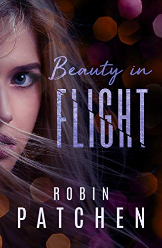 Beauty in Flight: Beauty in Flight Serial Book 1 by [Patchen, Robin]