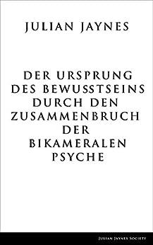 Der Ursprung des Bewußtseins durch den Zusammenbruch der bikameralen Psyche (German Edition) de [Jaynes, Julian]