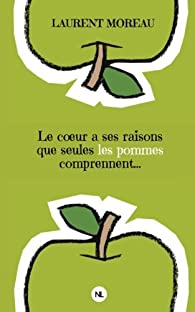 Le coeur a ses raisons que seules les pommes comprennent... par Laurent Moreau