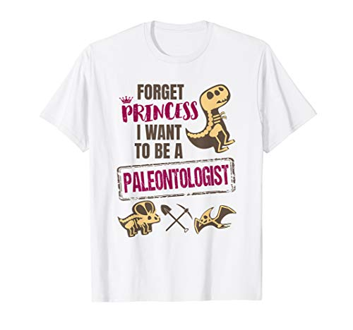 Forget Princess I Want To Be A Paleontologist Shirt