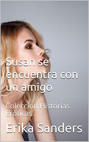 Susan se encuentra con un amigo: Colección Historias Eróticas por Erika Sanders