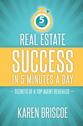 Real Estate Success in 5 Minutes a Day: Secrets of a Top Agent Revealed (Best Selling Real Estate Agents)