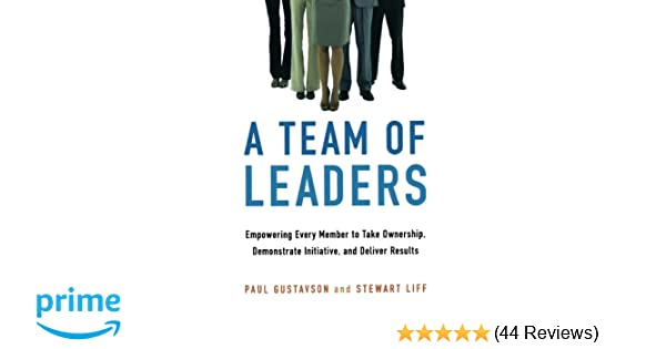 A team of leaders empowering every member to take ownership a team of leaders empowering every member to take ownership demonstrate initiative and deliver results paul gustavson stewart liff 9780814438350 fandeluxe Gallery