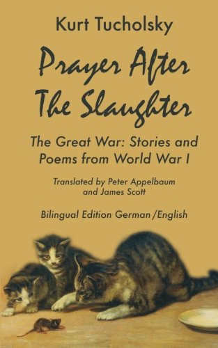 Prayer After the Slaughter: The Great War: Poems and Stories from World War I (Kurt Tucholsky in Translation)