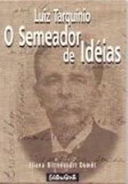 Luiz Tarquinio, O Semeador De Ideias