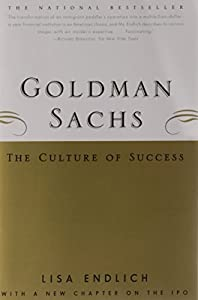 Goldman Sachs : The Culture of Success by Lisa Endlich (2000-03-09)
