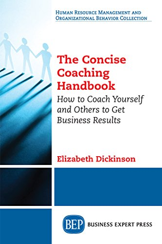 The Concise Coaching Handbook: How to Coach Yourself and Others to Get Business Results by [Dickinson, Elizabeth]