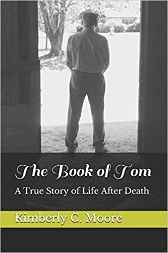 The Book of Tom: A True Story of Life After Death: Kimberly C  Moore