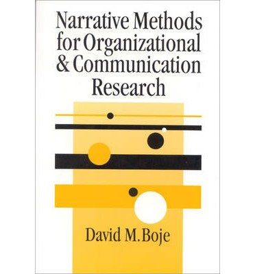 [BOJE: NARRATIVE METHODS FOR ORGANIZATIONAL (P) and COMMUNICA-TION RESEARCH (SAGE series in Management Research)] [Author: Boje, David M] [July, 2001]